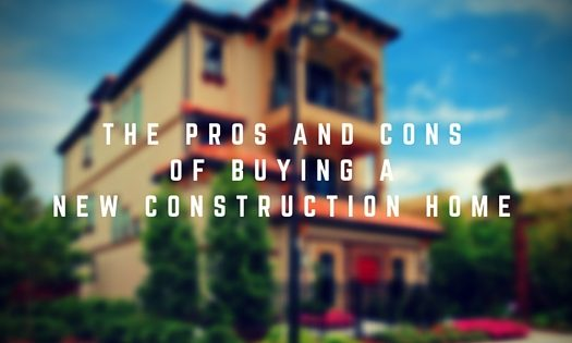 THE PROS AND CONS OF BUYING A NEW CONSTRUCTION HOME